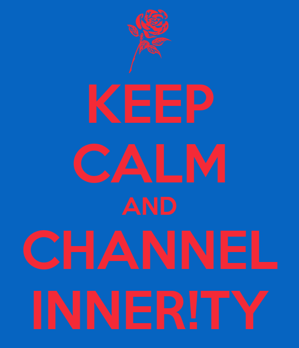KEEP CALM AND CHANNEL INNER!TY
