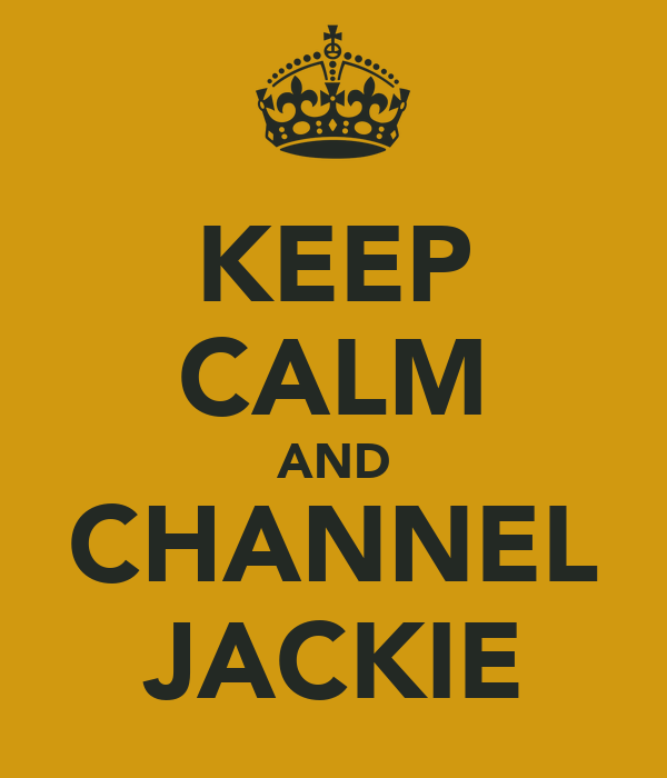 KEEP CALM AND CHANNEL JACKIE