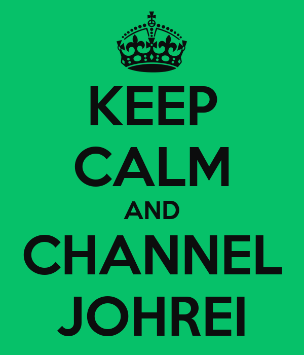 KEEP CALM AND CHANNEL JOHREI