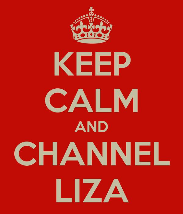 KEEP CALM AND CHANNEL LIZA