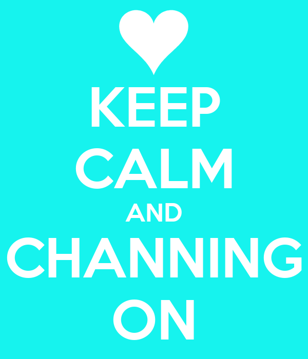 KEEP CALM AND CHANNING ON