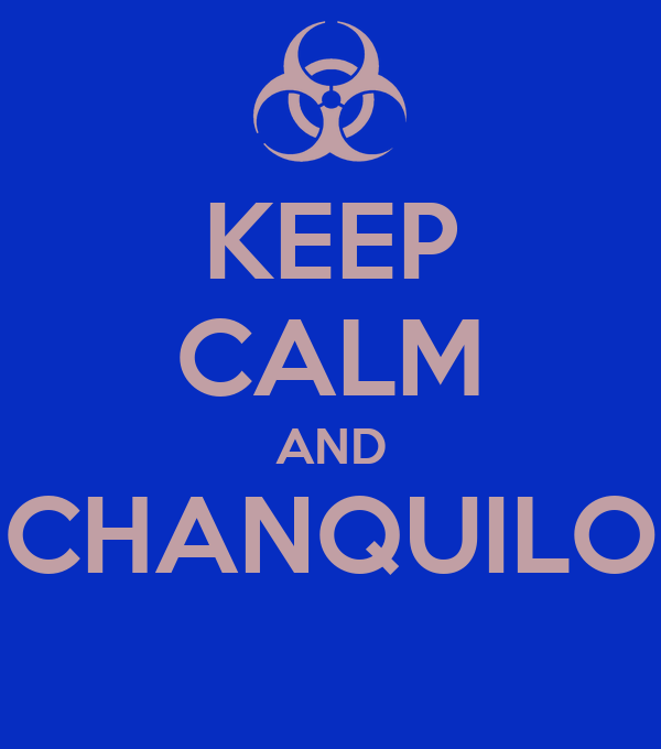 KEEP CALM AND CHANQUILO