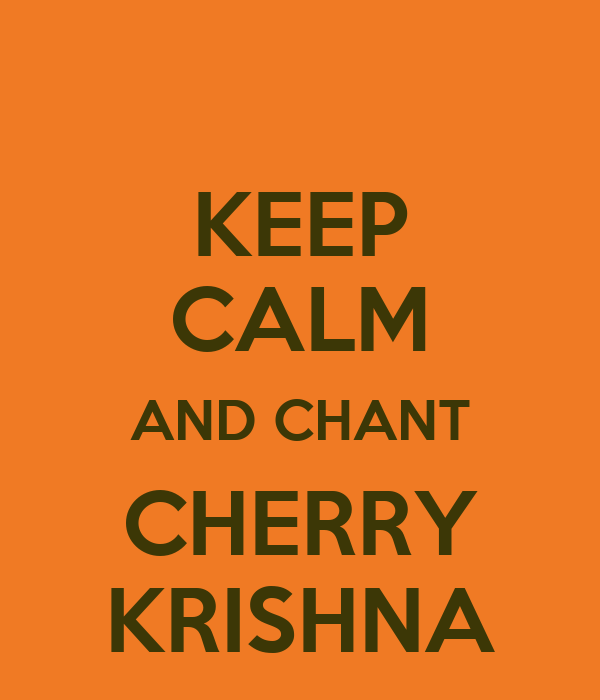 KEEP CALM AND CHANT CHERRY KRISHNA