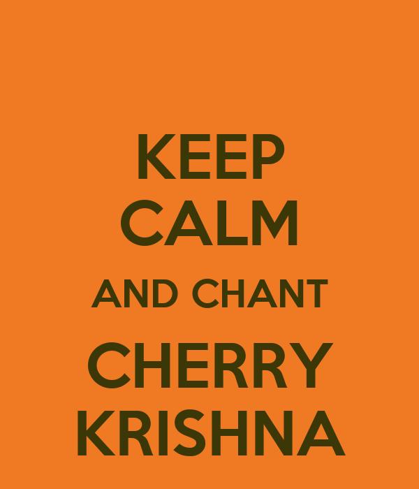 KEEP CALM AND CHANT CHERRY KRISHNA