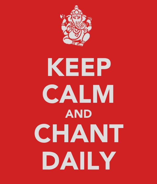 KEEP CALM AND CHANT DAILY