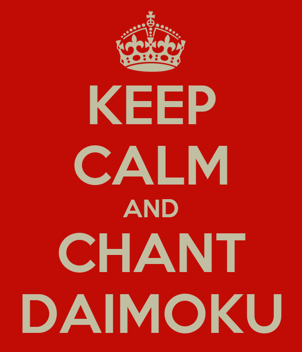 KEEP CALM AND CHANT DAIMOKU