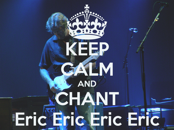 KEEP CALM AND CHANT Eric Eric Eric Eric