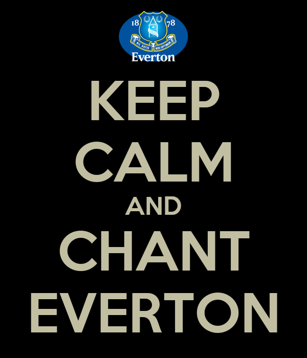 KEEP CALM AND CHANT EVERTON