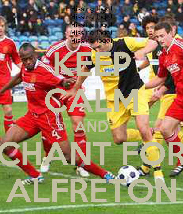 KEEP CALM AND CHANT FOR ALFRETON