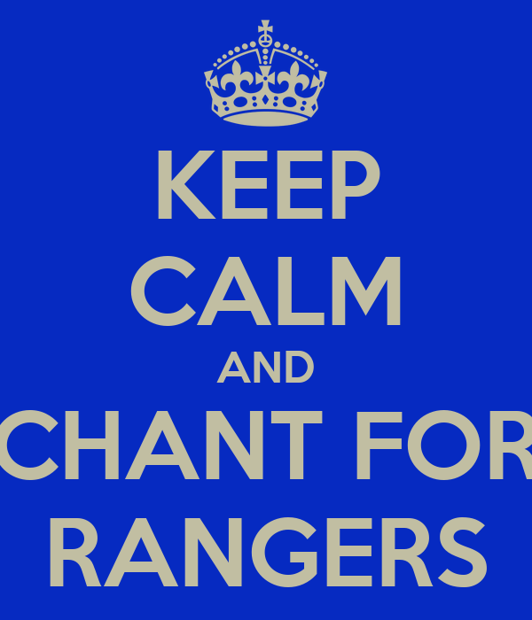 KEEP CALM AND CHANT FOR RANGERS