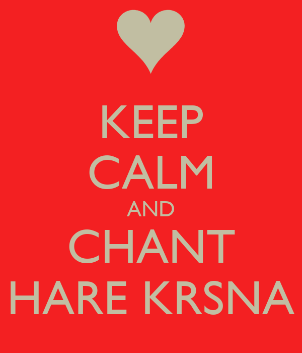 KEEP CALM AND CHANT HARE KRSNA