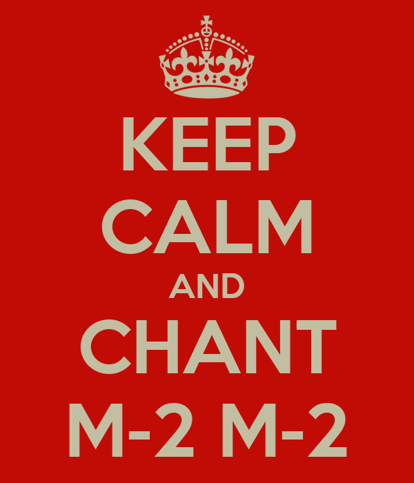 KEEP CALM AND CHANT M-2 M-2