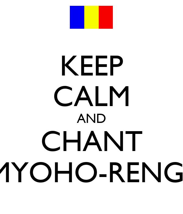 KEEP CALM AND CHANT NAM-MYOHO-RENGE-KYO