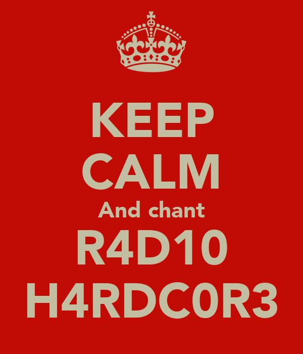 KEEP CALM And chant R4D10 H4RDC0R3