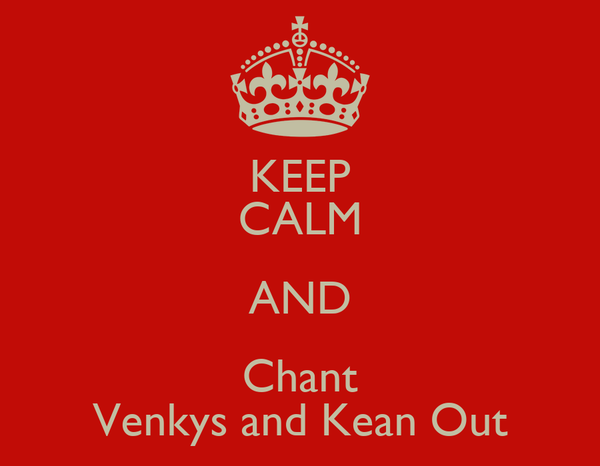KEEP CALM AND Chant Venkys and Kean Out