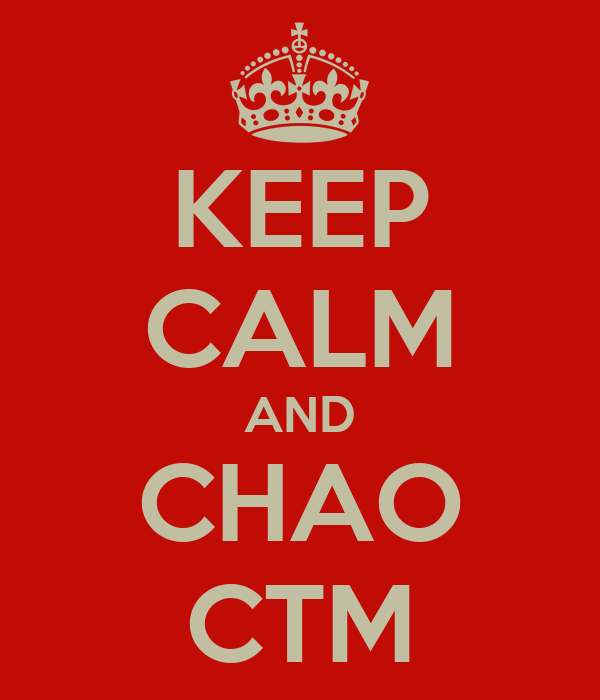 KEEP CALM AND CHAO CTM