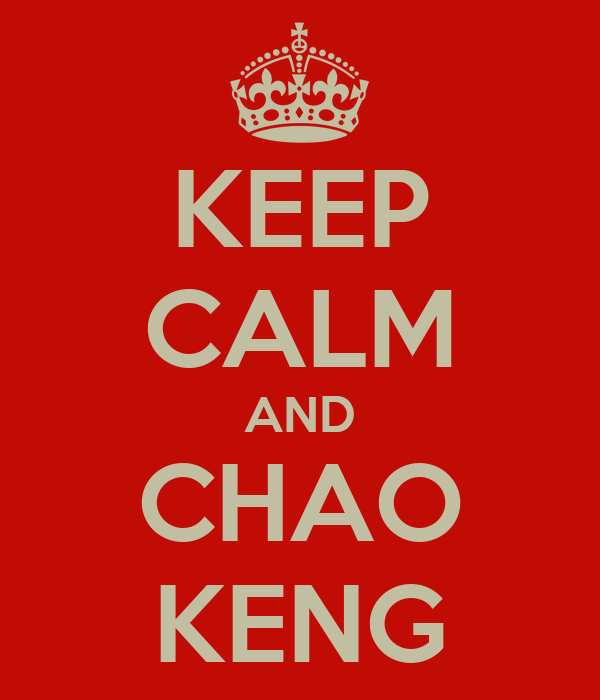 KEEP CALM AND CHAO KENG