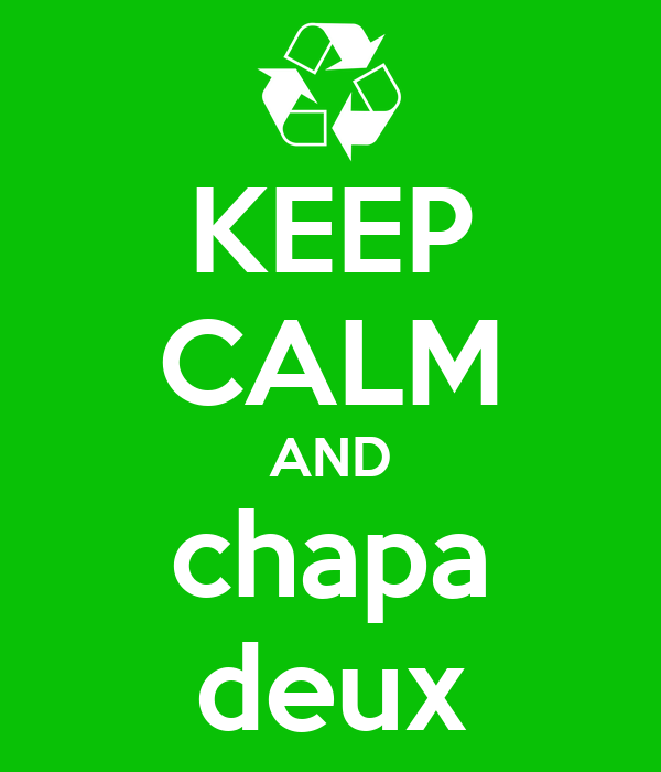 KEEP CALM AND chapa deux