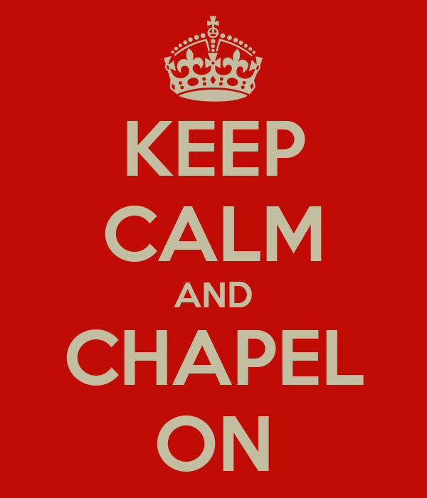 KEEP CALM AND CHAPEL ON
