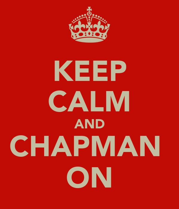 KEEP CALM AND CHAPMAN  ON