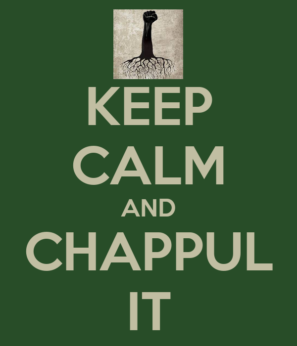 KEEP CALM AND CHAPPUL IT
