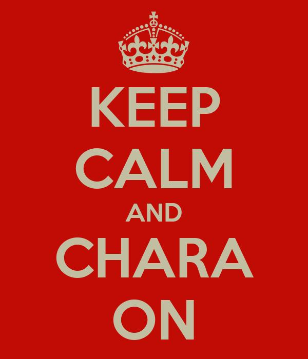 KEEP CALM AND CHARA ON