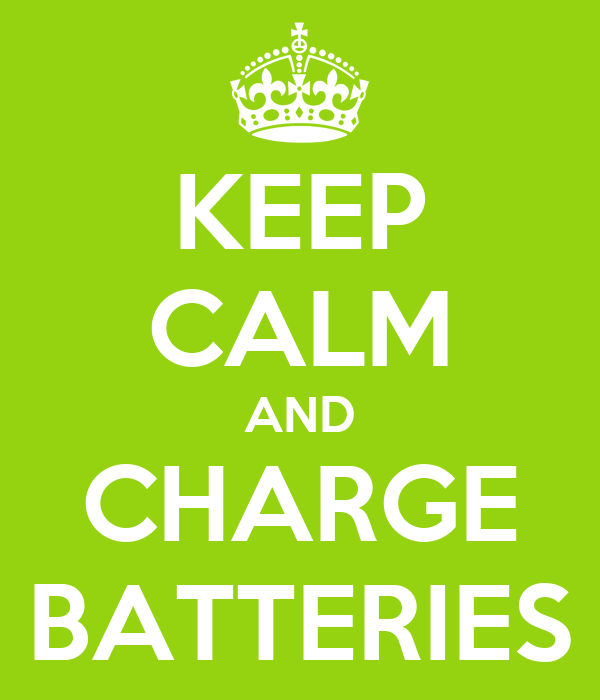 KEEP CALM AND CHARGE BATTERIES