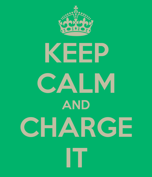 KEEP CALM AND CHARGE IT