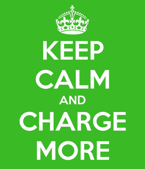 KEEP CALM AND CHARGE MORE