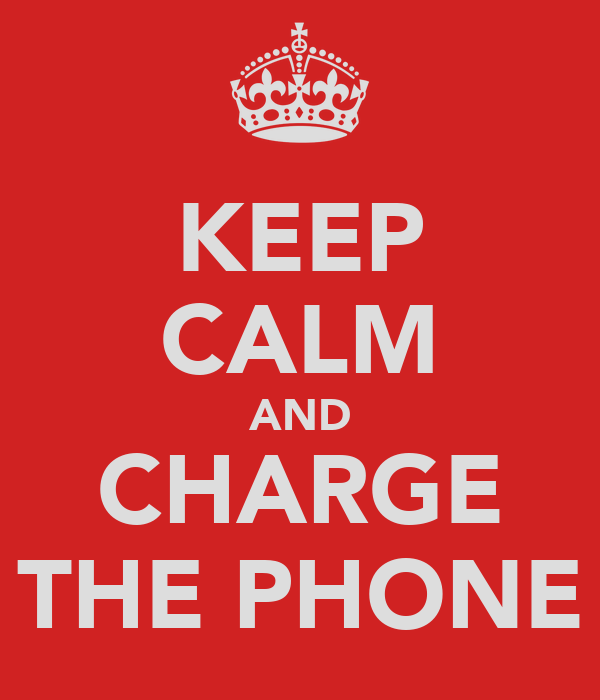 KEEP CALM AND CHARGE THE PHONE