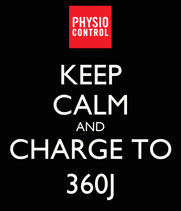 KEEP CALM AND CHARGE TO 360J