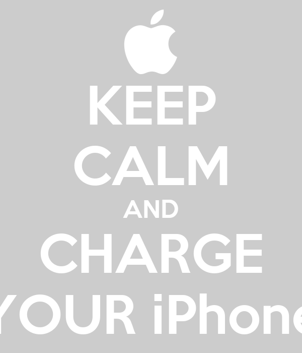 KEEP CALM AND CHARGE YOUR iPhone
