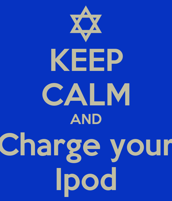 KEEP CALM AND Charge your Ipod