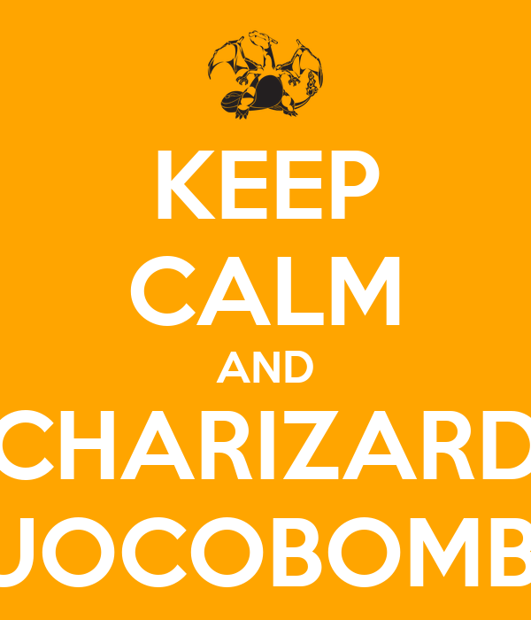 KEEP CALM AND CHARIZARD FUOCOBOMBA