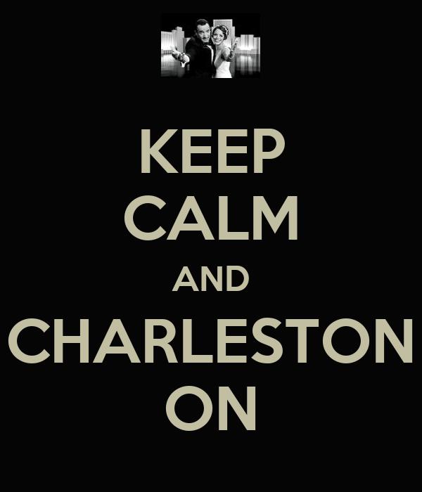 KEEP CALM AND CHARLESTON ON