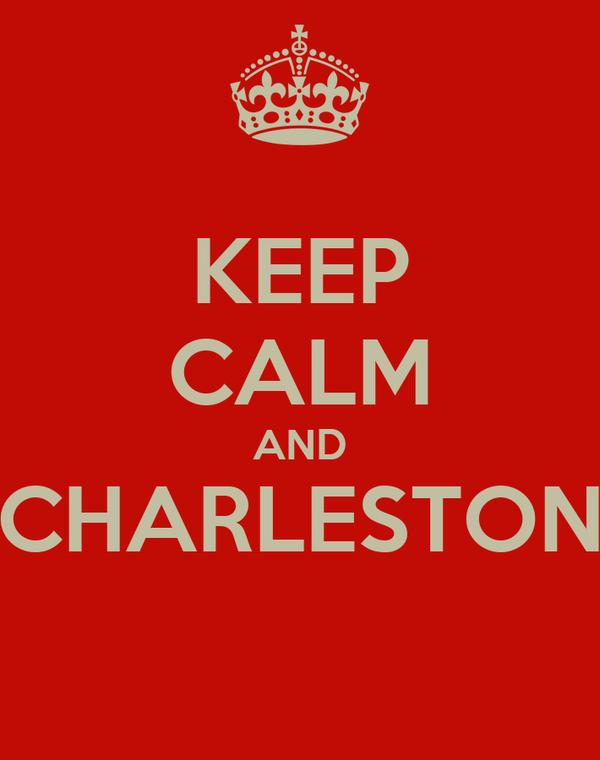 KEEP CALM AND CHARLESTON