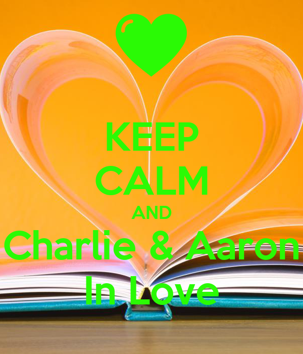 KEEP CALM AND Charlie & Aaron In Love
