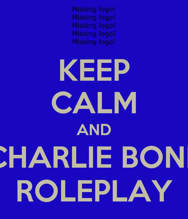 KEEP CALM AND CHARLIE BONE ROLEPLAY
