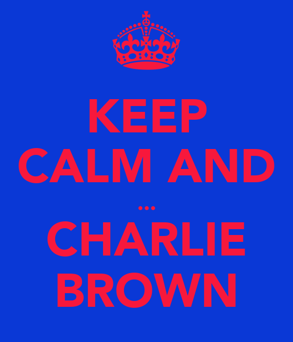 KEEP CALM AND ... CHARLIE BROWN
