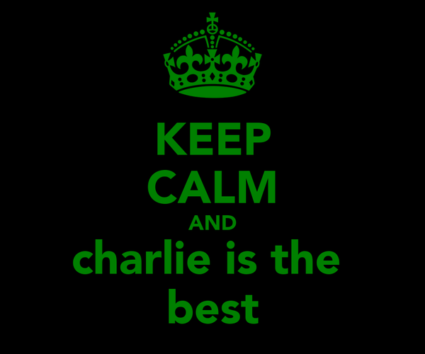 KEEP CALM AND charlie is the  best