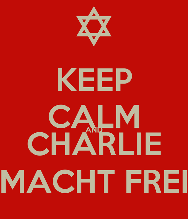 KEEP CALM AND CHARLIE MACHT FREI