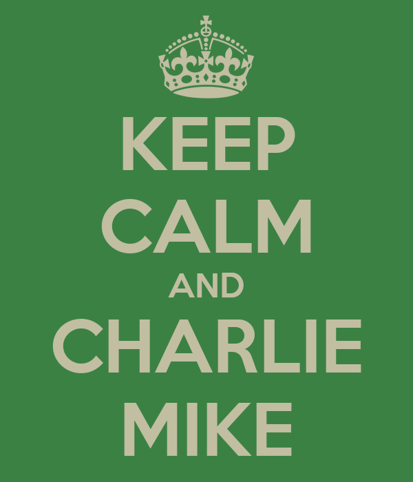 KEEP CALM AND CHARLIE MIKE