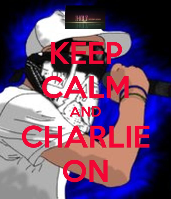 KEEP CALM AND CHARLIE ON