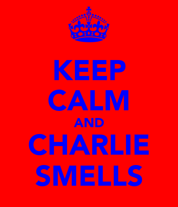 KEEP CALM AND CHARLIE SMELLS