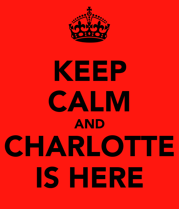 KEEP CALM AND CHARLOTTE IS HERE