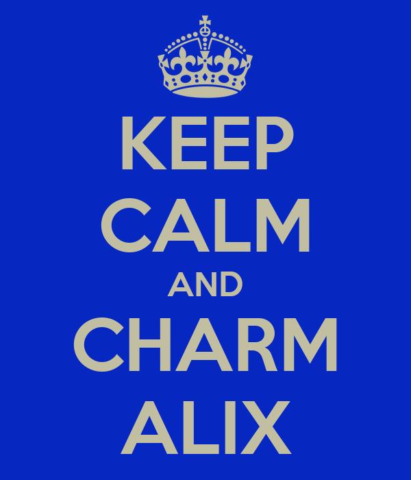 KEEP CALM AND CHARM ALIX