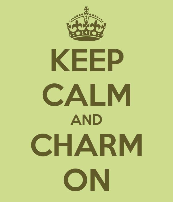 KEEP CALM AND CHARM ON