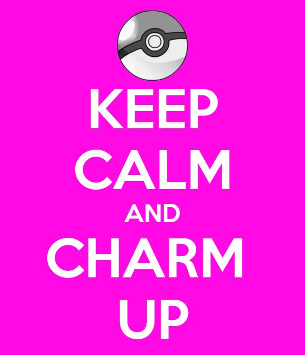 KEEP CALM AND CHARM  UP