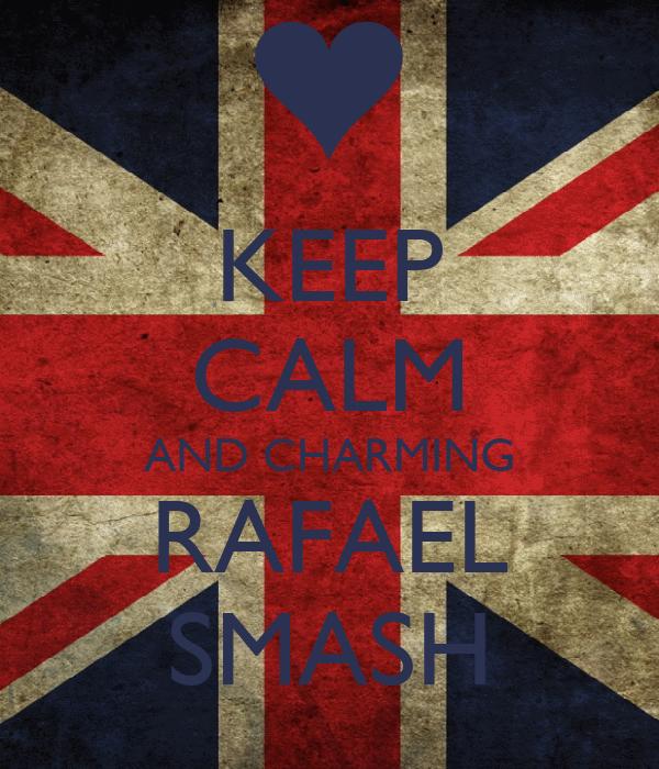 KEEP CALM AND CHARMING RAFAEL SMASH
