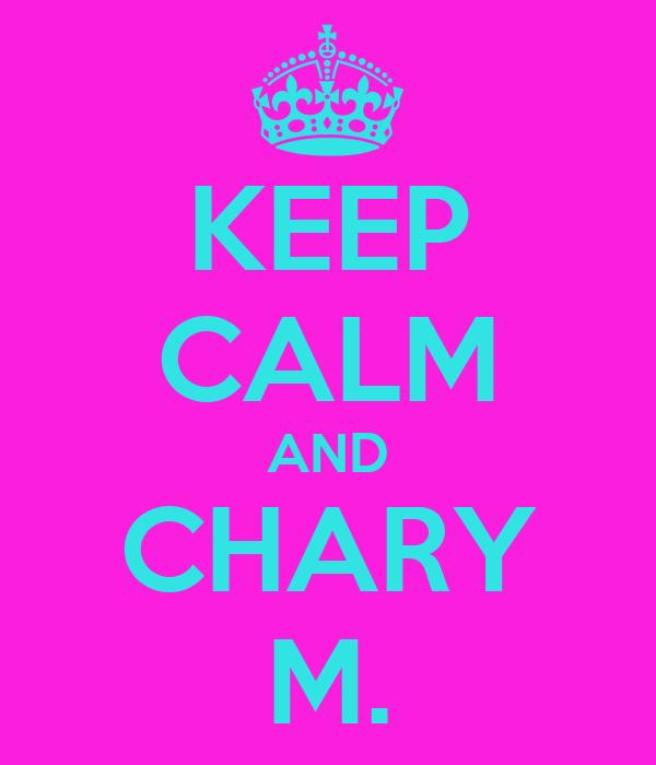 KEEP CALM AND CHARY M.